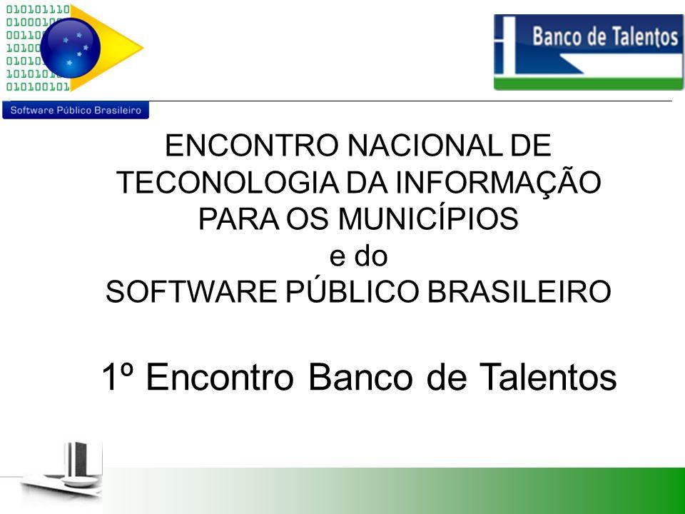 ENCONTRO NACIONAL DE TECONOLOGIA DA INFORMAÇÃO PARA OS MUNICÍPIOS e do SOFTWARE PÚBLICO BRASILEIRO 1º Encontro Banco de Talentos