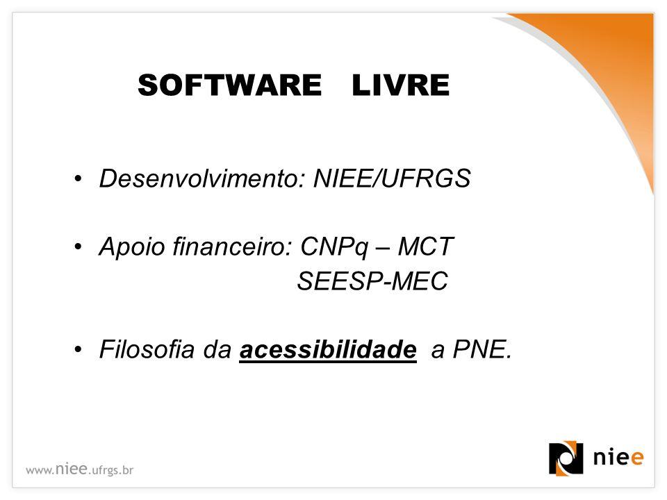Desenvolvimento: NIEE/UFRGS Apoio financeiro: CNPq – MCT SEESP-MEC Filosofia da acessibilidade a PNE. SOFTWARE LIVRE