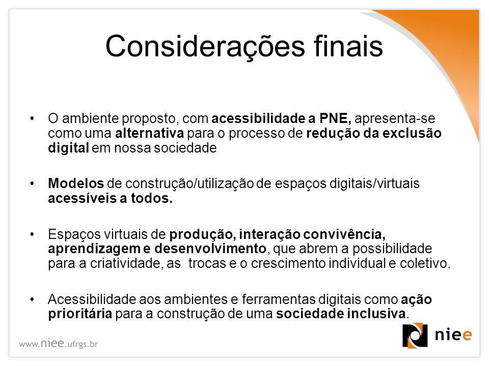 Considerações finais O ambiente proposto, com acessibilidade a PNE, apresenta-se como uma alternativa para o processo de redução da exclusão digital e