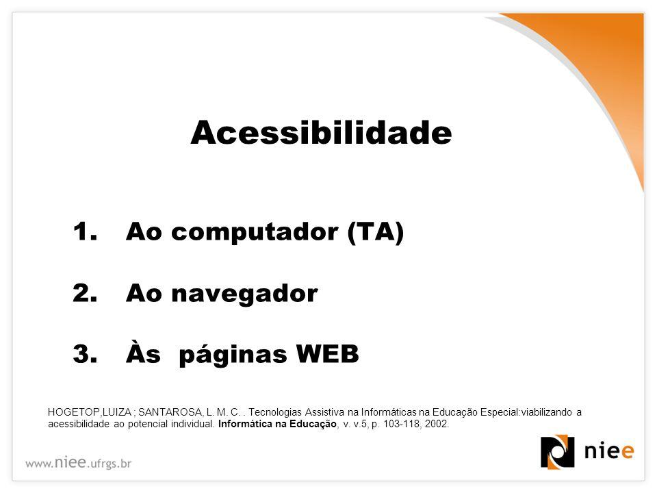 1.Ao computador (TA) 2.Ao navegador 3.Às páginas WEB HOGETOP,LUIZA ; SANTAROSA, L. M. C.. Tecnologias Assistiva na Informáticas na Educação Especial:v