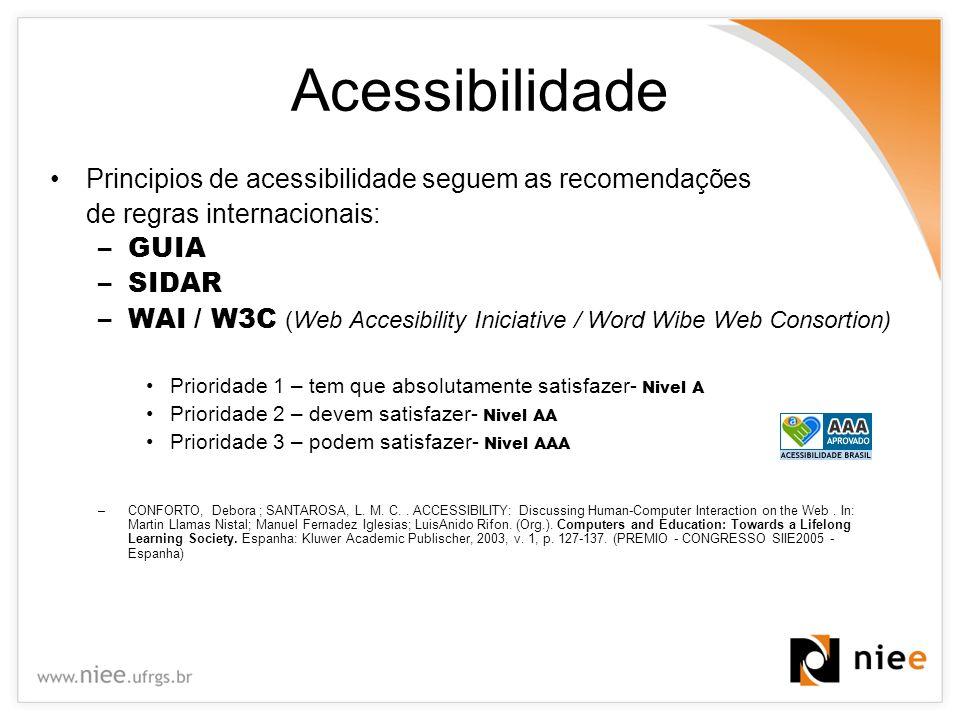 Acessibilidade Principios de acessibilidade seguem as recomendações de regras internacionais: –GUIA –SIDAR –WAI / W3C (Web Accesibility Iniciative / W