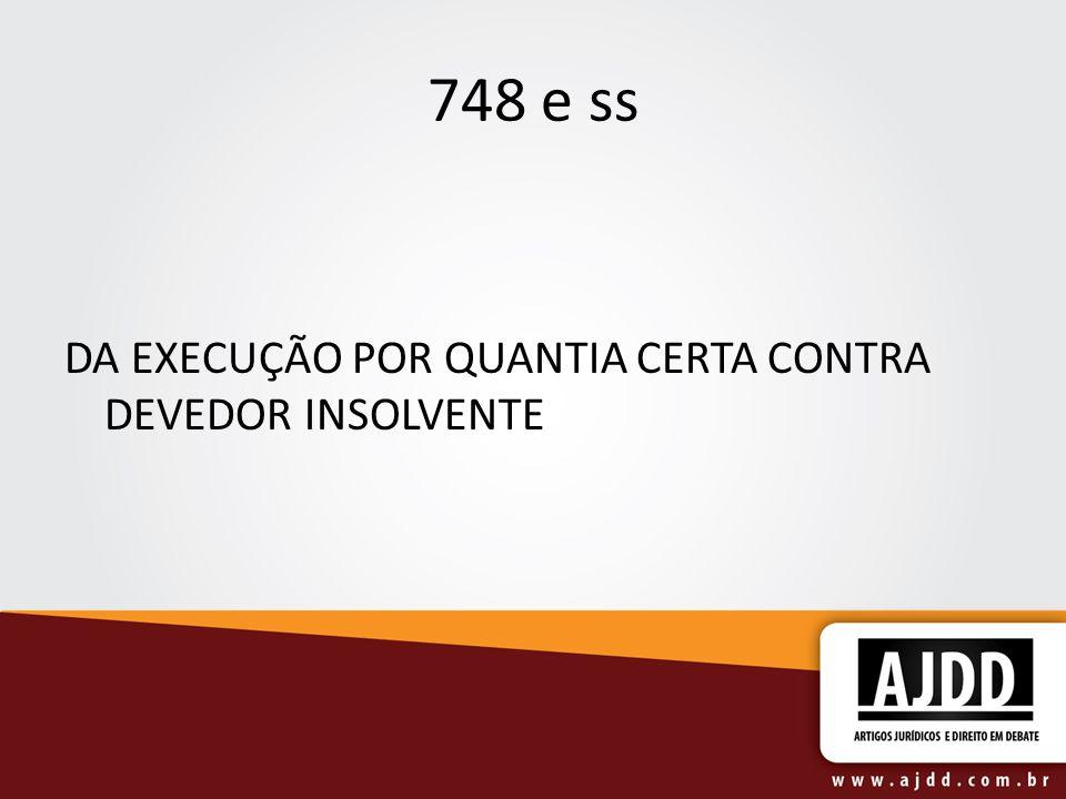 748 e ss DA EXECUÇÃO POR QUANTIA CERTA CONTRA DEVEDOR INSOLVENTE