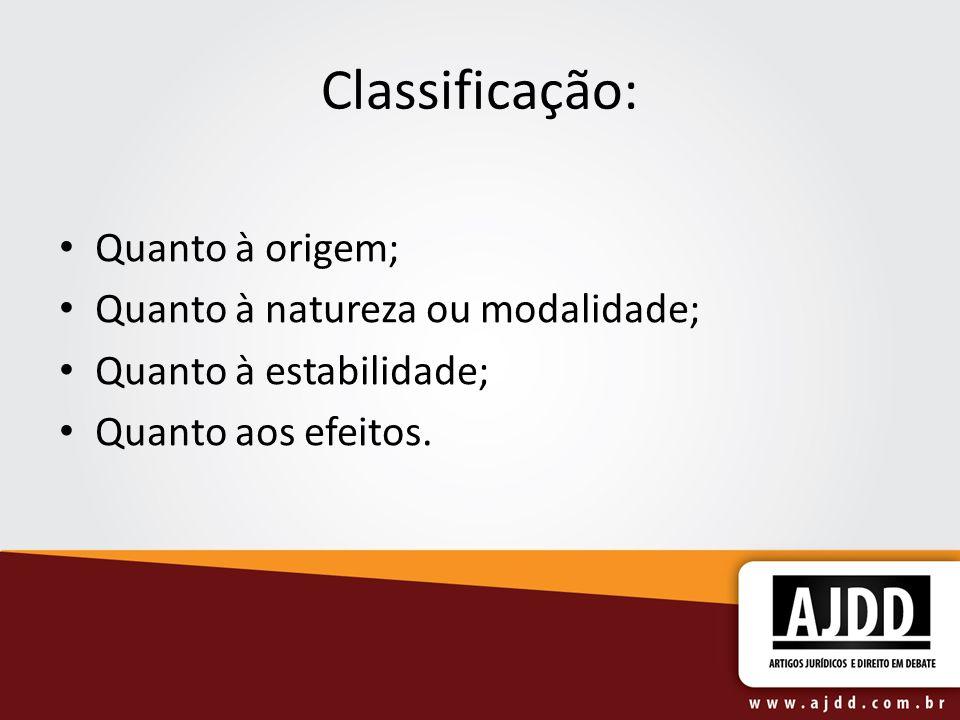 Classificação: Quanto à origem; Quanto à natureza ou modalidade; Quanto à estabilidade; Quanto aos efeitos.
