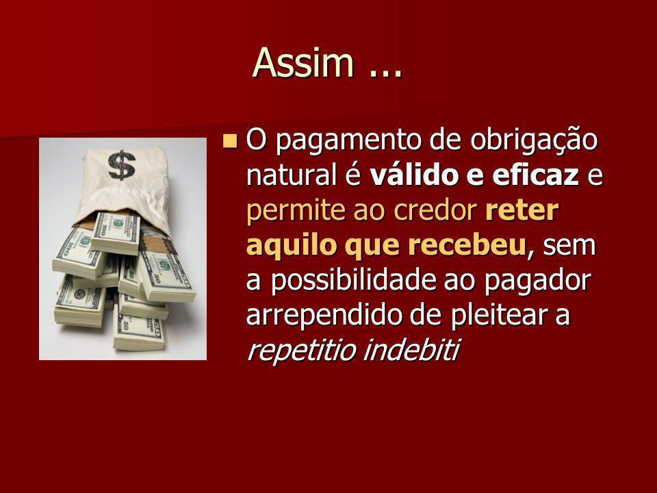 Assim... O pagamento de obrigação natural é válido e eficaz e permite ao credor reter aquilo que recebeu, sem a possibilidade ao pagador arrependido d