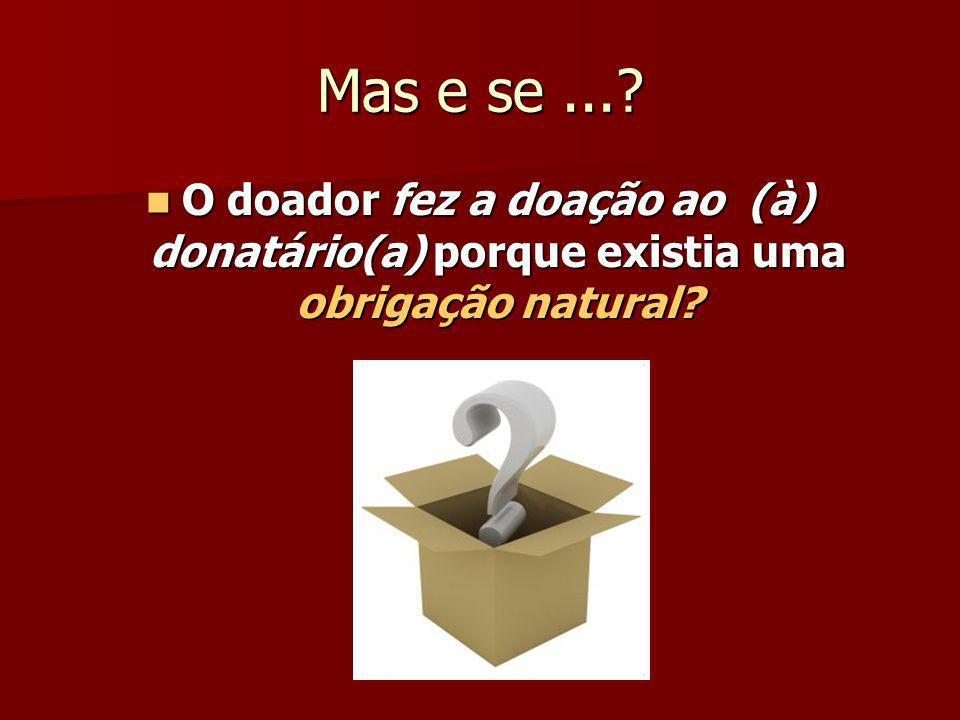 Mas e se...? O doador fez a doação ao (à) donatário(a) porque existia uma obrigação natural? O doador fez a doação ao (à) donatário(a) porque existia