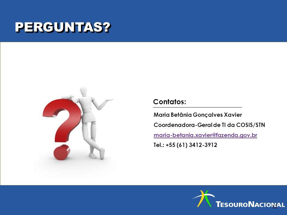 PERGUNTAS?PERGUNTAS? 32 Maria Betânia Gonçalves Xavier Coordenadora-Geral de TI da COSIS/STN maria-betania.xavier@fazenda.gov.br Tel.: +55 (61) 3412-3