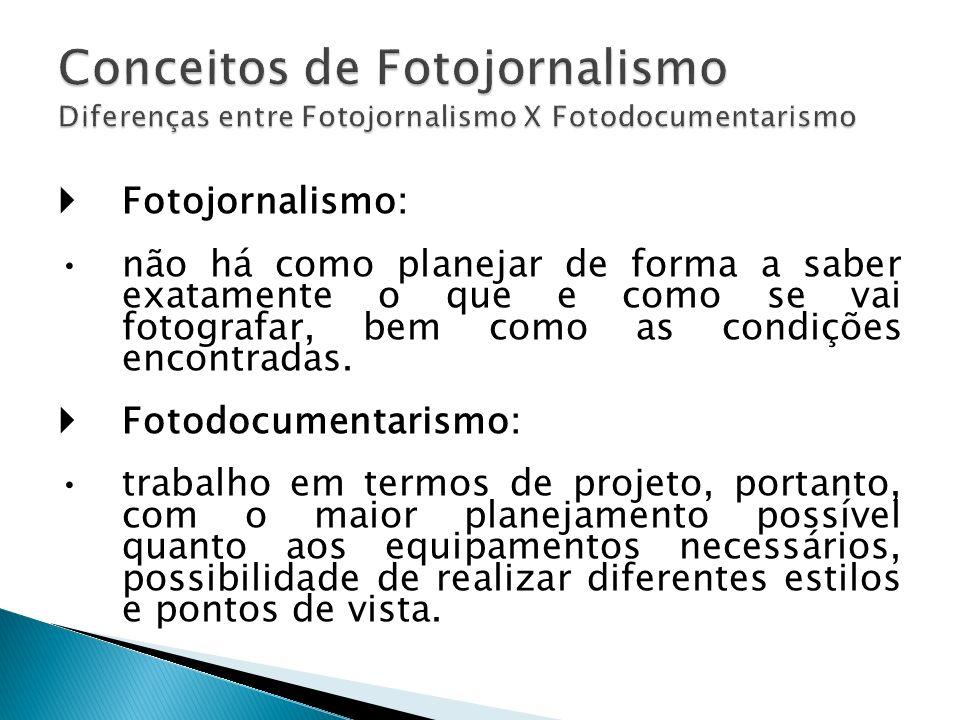 Fotojornalismo: não há como planejar de forma a saber exatamente o que e como se vai fotografar, bem como as condições encontradas.
