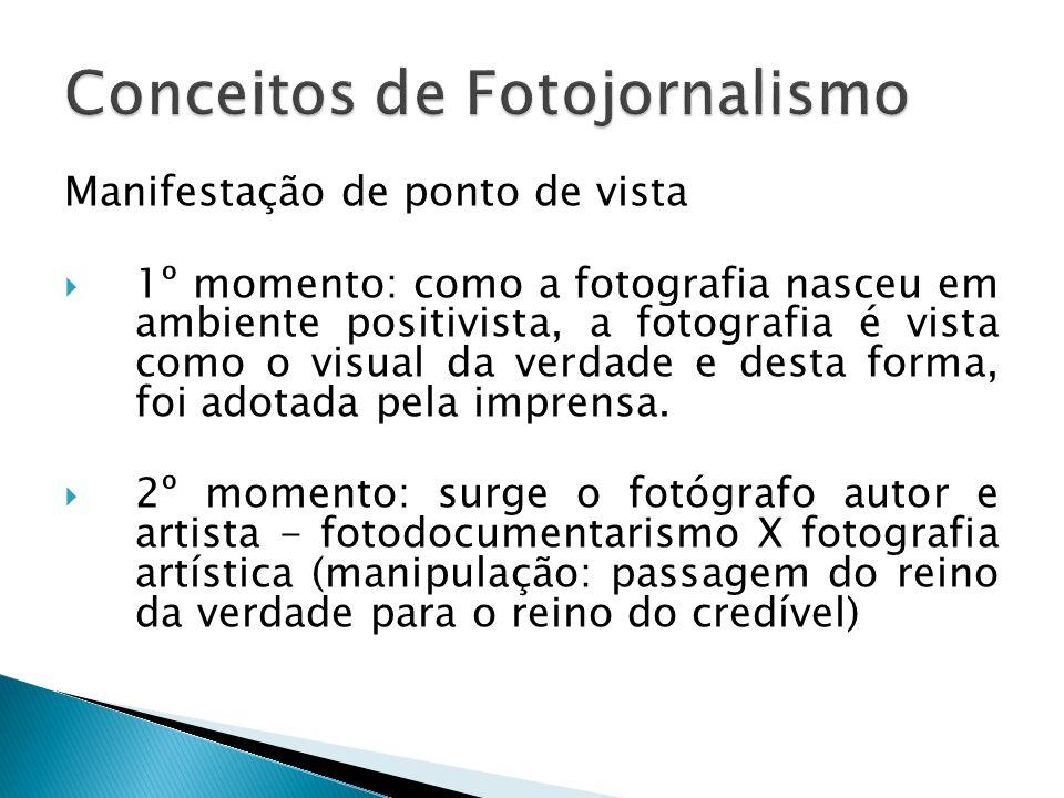 Manifestação de ponto de vista 1º momento: como a fotografia nasceu em ambiente positivista, a fotografia é vista como o visual da verdade e desta forma, foi adotada pela imprensa.