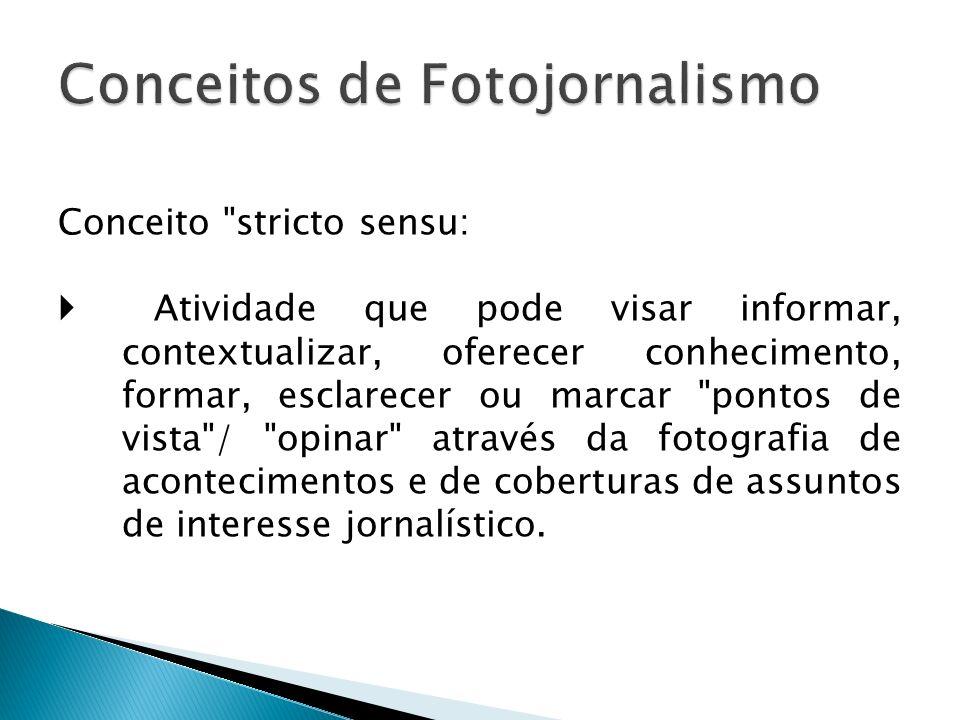 Conceito stricto sensu: Atividade que pode visar informar, contextualizar, oferecer conhecimento, formar, esclarecer ou marcar pontos de vista / opinar através da fotografia de acontecimentos e de coberturas de assuntos de interesse jornalístico.