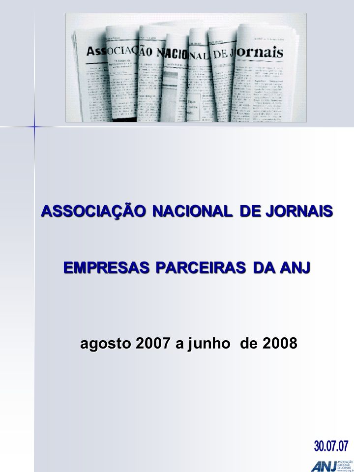 ASSOCIAÇÃO NACIONAL DE JORNAIS EMPRESAS PARCEIRAS DA ANJ agosto 2007 a junho de 2008