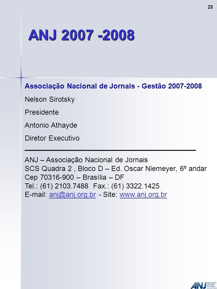 ANJ 2007 -2008 Associação Nacional de Jornais - Gestão 2007-2008 Nelson Sirotsky Presidente Antonio Athayde Diretor Executivo ___________________________________________ ANJ – Associação Nacional de Jornais SCS Quadra 2, Bloco D – Ed.