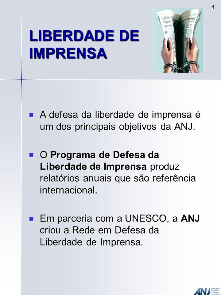 LIBERDADE DE IMPRENSA A defesa da liberdade de imprensa é um dos principais objetivos da ANJ.