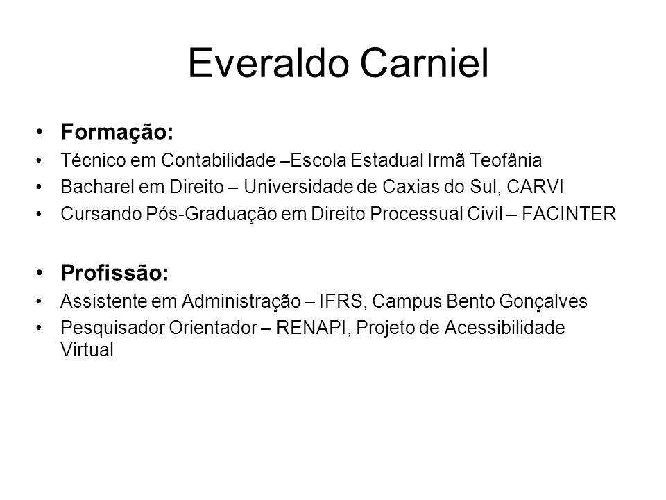 Everaldo Carniel Formação: Técnico em Contabilidade –Escola Estadual Irmã Teofânia Bacharel em Direito – Universidade de Caxias do Sul, CARVI Cursando