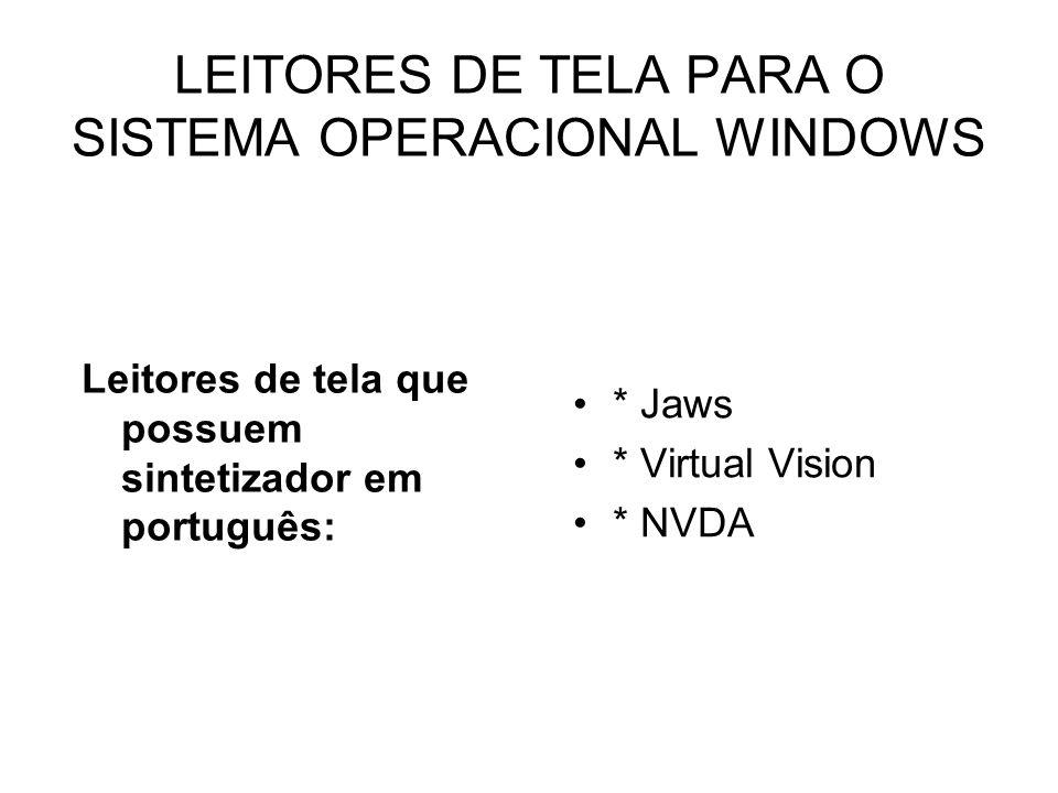 LEITORES DE TELA PARA O SISTEMA OPERACIONAL WINDOWS Leitores de tela que possuem sintetizador em português: * Jaws * Virtual Vision * NVDA