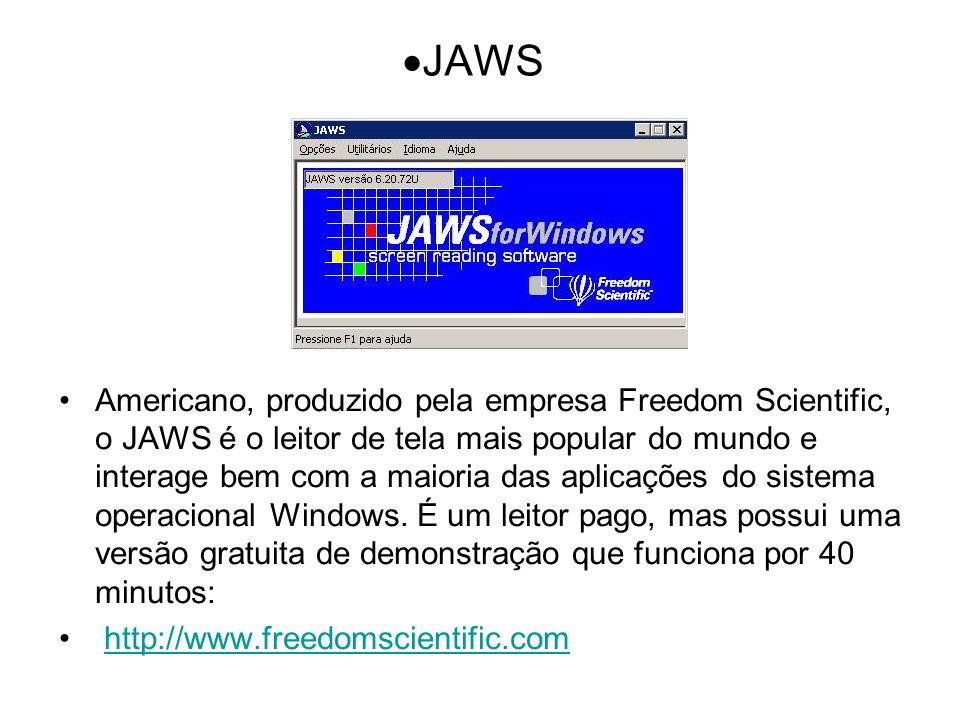 JAWS Americano, produzido pela empresa Freedom Scientific, o JAWS é o leitor de tela mais popular do mundo e interage bem com a maioria das aplicações