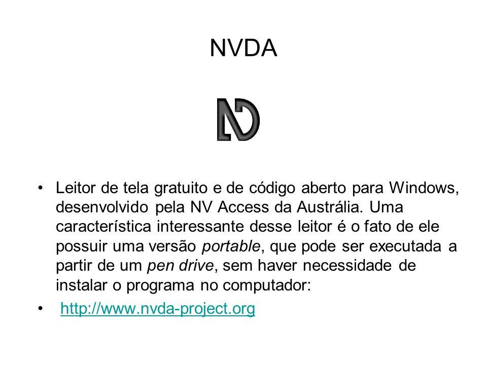 NVDA Leitor de tela gratuito e de código aberto para Windows, desenvolvido pela NV Access da Austrália. Uma característica interessante desse leitor é