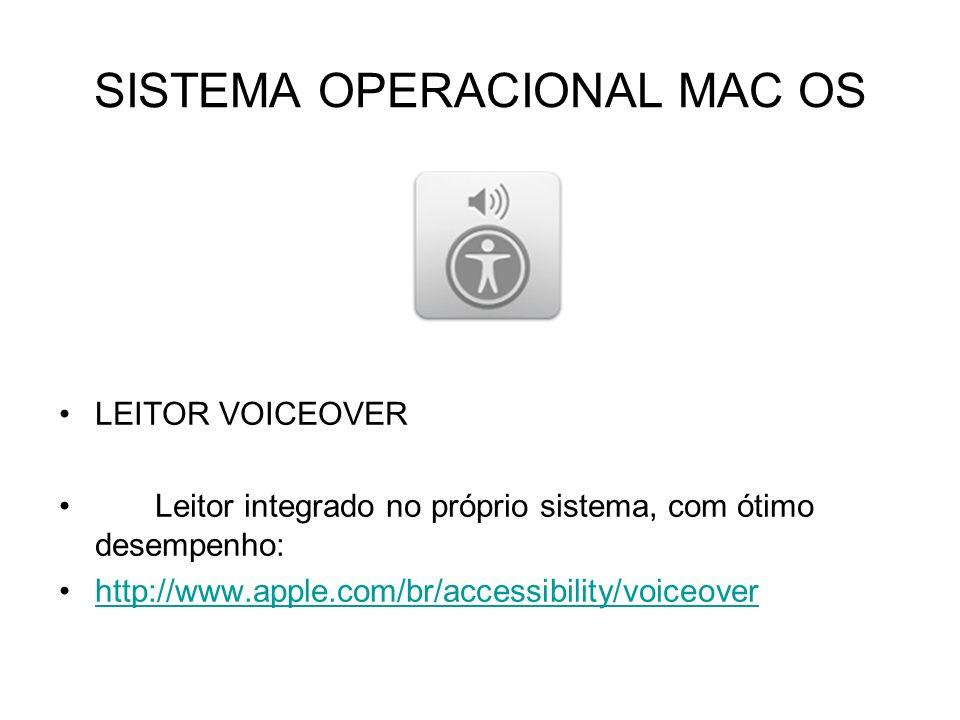 SISTEMA OPERACIONAL MAC OS LEITOR VOICEOVER Leitor integrado no próprio sistema, com ótimo desempenho: http://www.apple.com/br/accessibility/voiceover
