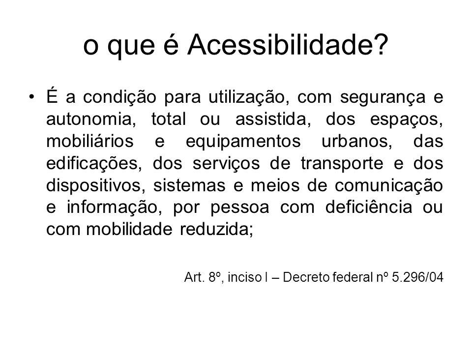 o que é Acessibilidade? É a condição para utilização, com segurança e autonomia, total ou assistida, dos espaços, mobiliários e equipamentos urbanos,