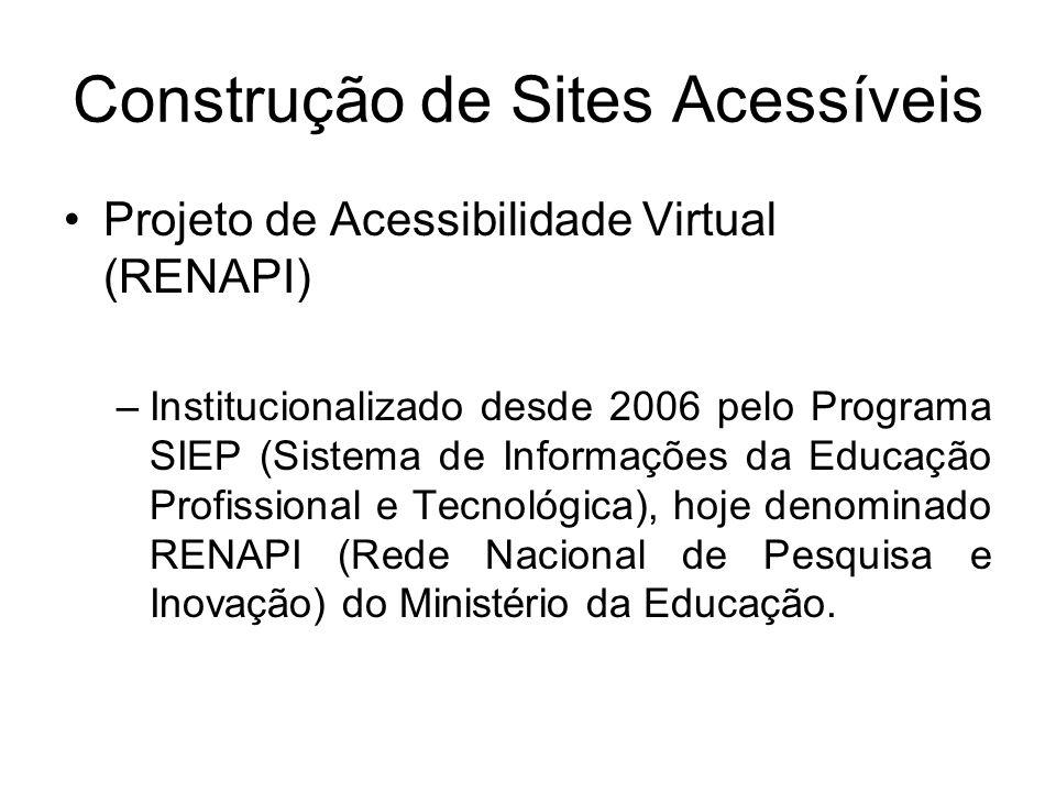 Construção de Sites Acessíveis Projeto de Acessibilidade Virtual (RENAPI) –Institucionalizado desde 2006 pelo Programa SIEP (Sistema de Informações da
