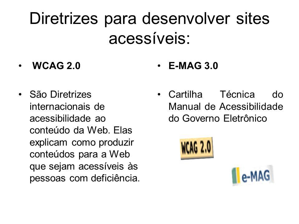 Diretrizes para desenvolver sites acessíveis: WCAG 2.0 São Diretrizes internacionais de acessibilidade ao conteúdo da Web. Elas explicam como produzir