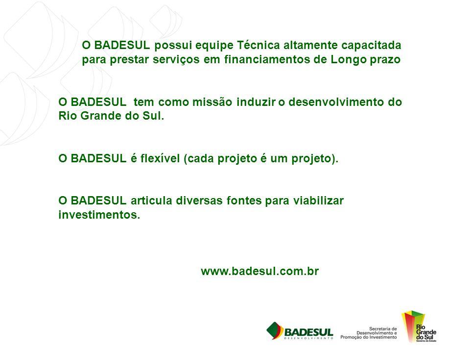 O BADESUL possui equipe Técnica altamente capacitada para prestar serviços em financiamentos de Longo prazo O BADESUL tem como missão induzir o desenvolvimento do Rio Grande do Sul.