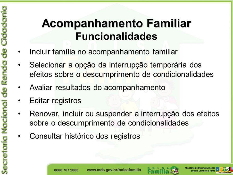 Incluir família no acompanhamento familiar Selecionar a opção da interrupção temporária dos efeitos sobre o descumprimento de condicionalidades Avalia