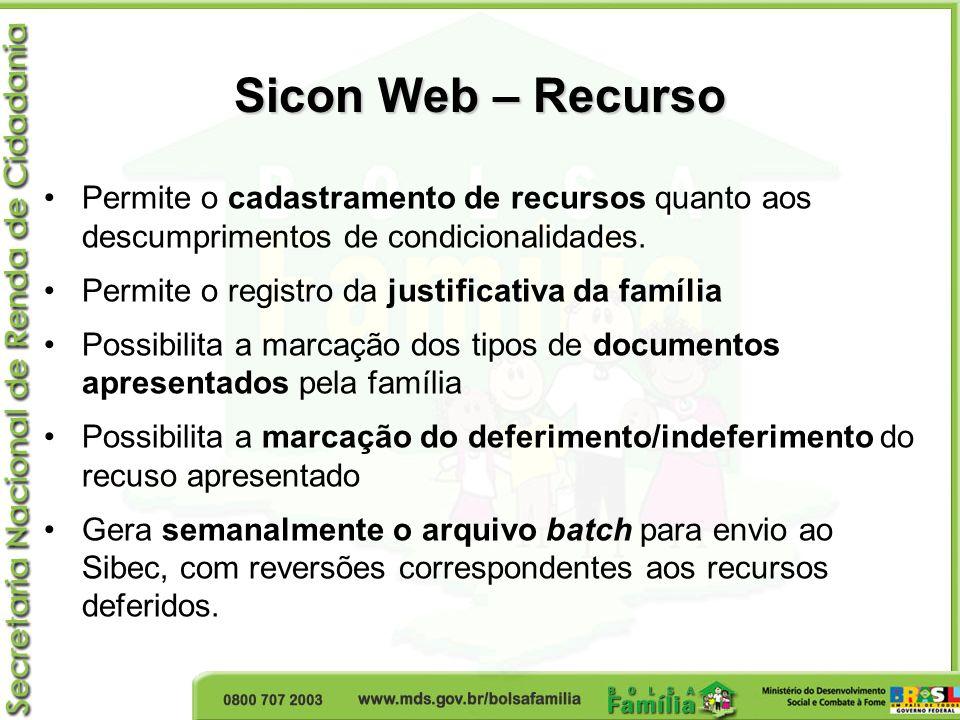 Sicon Web – Recurso Permite o cadastramento de recursos quanto aos descumprimentos de condicionalidades. Permite o registro da justificativa da famíli