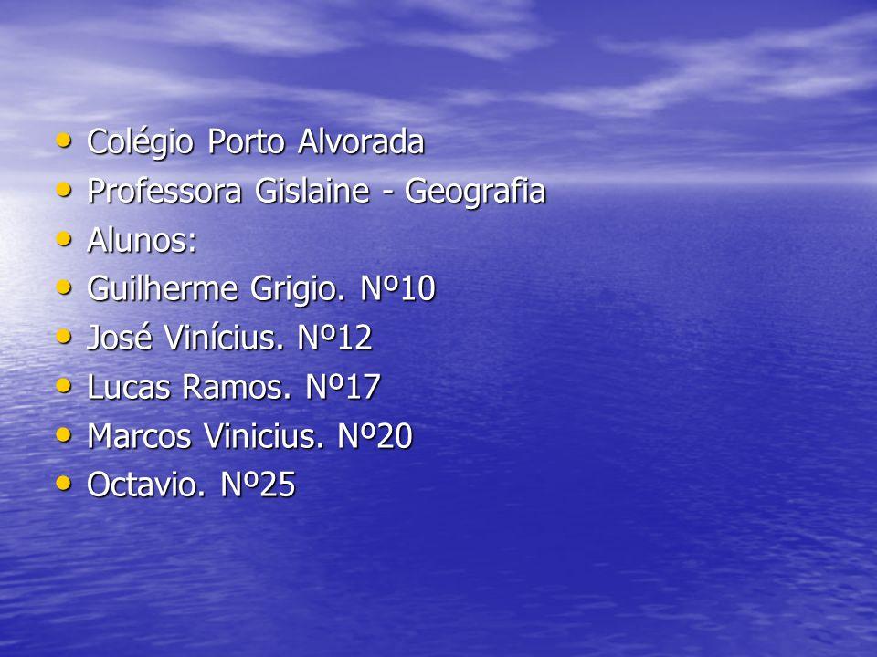 Colégio Porto Alvorada Colégio Porto Alvorada Professora Gislaine - Geografia Professora Gislaine - Geografia Alunos: Alunos: Guilherme Grigio. Nº10 G