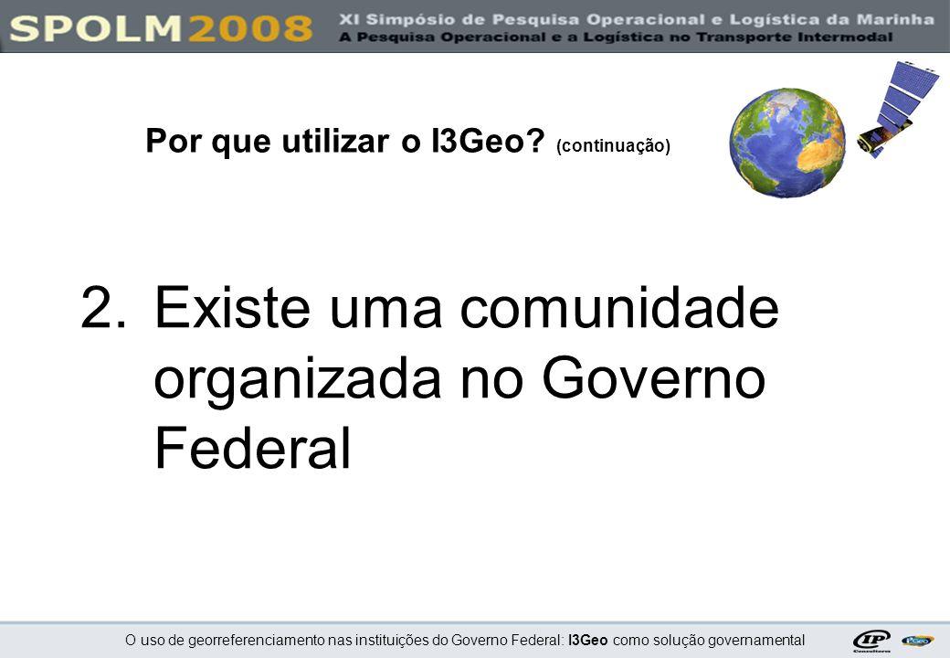 O uso de georreferenciamento nas instituições do Governo Federal: I3Geo como solução governamental 2.Existe uma comunidade organizada no Governo Feder