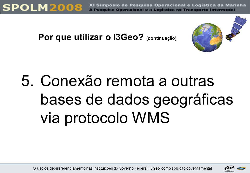O uso de georreferenciamento nas instituições do Governo Federal: I3Geo como solução governamental 5.Conexão remota a outras bases de dados geográfica