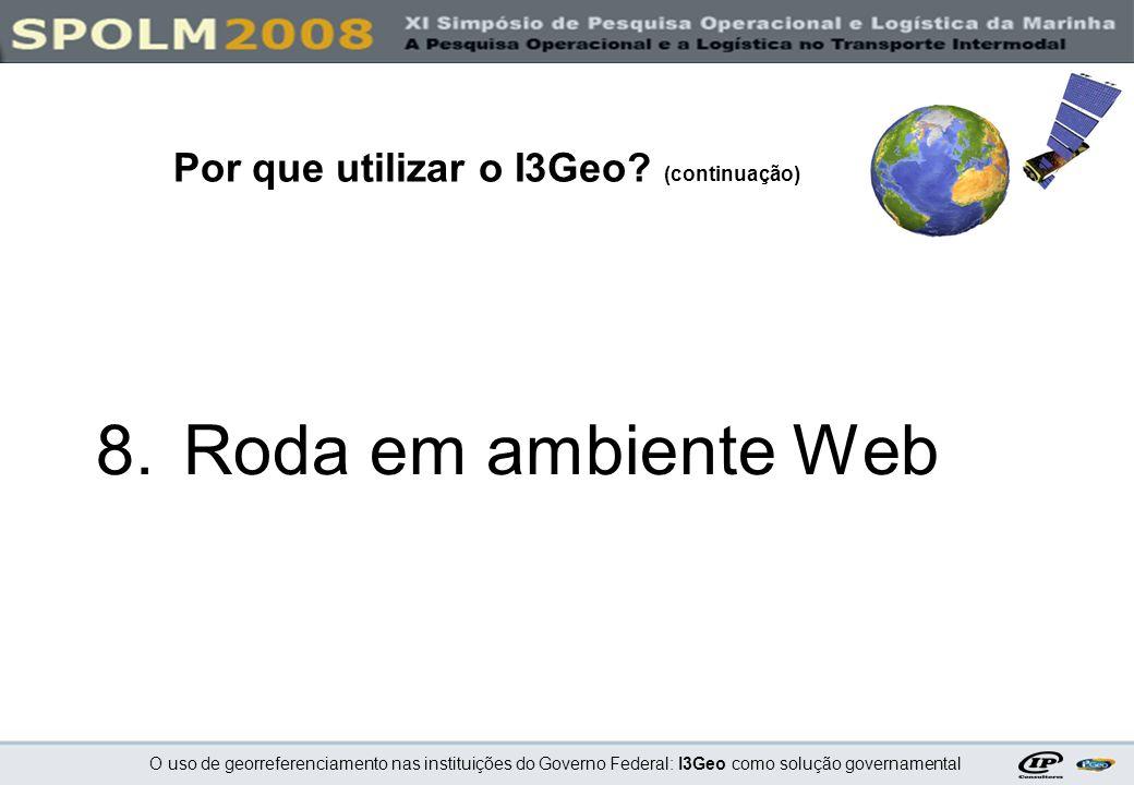 O uso de georreferenciamento nas instituições do Governo Federal: I3Geo como solução governamental 8.Roda em ambiente Web Por que utilizar o I3Geo? (c