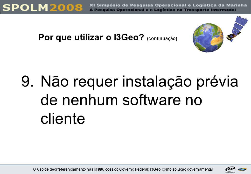 O uso de georreferenciamento nas instituições do Governo Federal: I3Geo como solução governamental 9.Não requer instalação prévia de nenhum software n