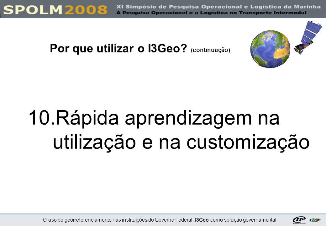 O uso de georreferenciamento nas instituições do Governo Federal: I3Geo como solução governamental 10.Rápida aprendizagem na utilização e na customiza