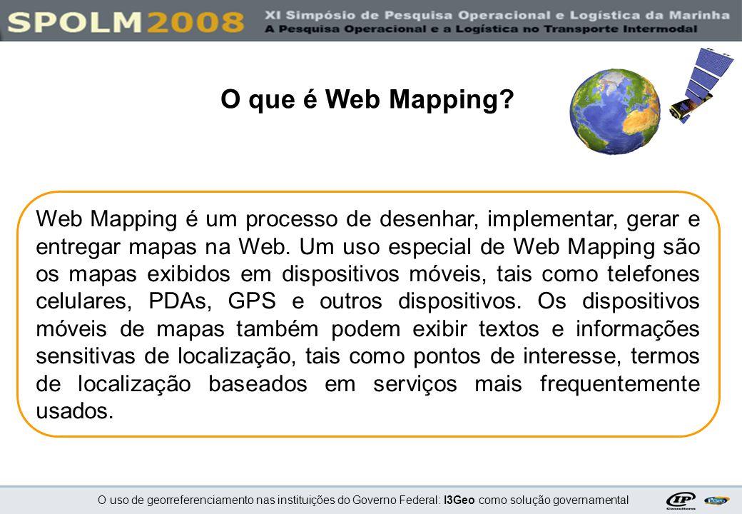 O uso de georreferenciamento nas instituições do Governo Federal: I3Geo como solução governamental Web Mapping é um processo de desenhar, implementar,