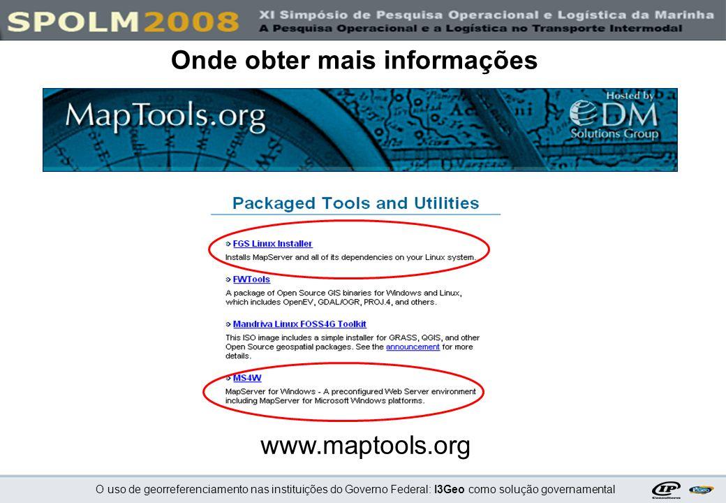 O uso de georreferenciamento nas instituições do Governo Federal: I3Geo como solução governamental Onde obter mais informações www.maptools.org