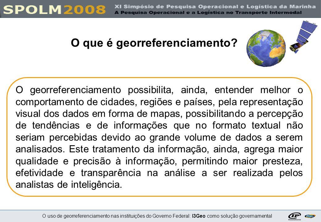 O uso de georreferenciamento nas instituições do Governo Federal: I3Geo como solução governamental O georreferenciamento possibilita, ainda, entender