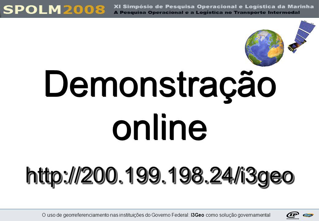 O uso de georreferenciamento nas instituições do Governo Federal: I3Geo como solução governamental Demonstração onlinehttp://200.199.198.24/i3geo Demo