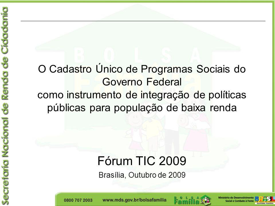 O Cadastro Único de Programas Sociais do Governo Federal como instrumento de integração de políticas públicas para população de baixa renda Fórum TIC 2009 Brasília, Outubro de 2009