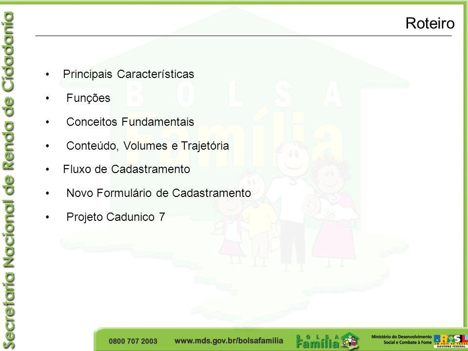 Roteiro Principais Características Funções Conceitos Fundamentais Conteúdo, Volumes e Trajetória Fluxo de Cadastramento Novo Formulário de Cadastramento Projeto Cadunico 7