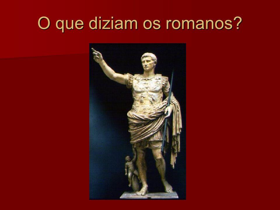 O que diziam os romanos?