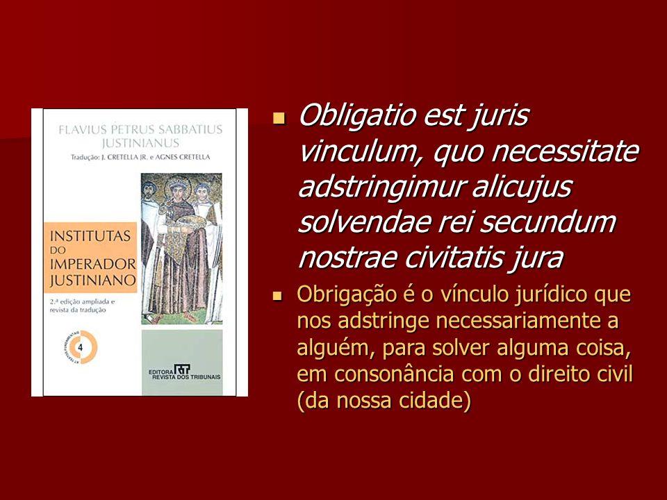 Obligatio est juris vinculum, quo necessitate adstringimur alicujus solvendae rei secundum nostrae civitatis jura Obligatio est juris vinculum, quo ne