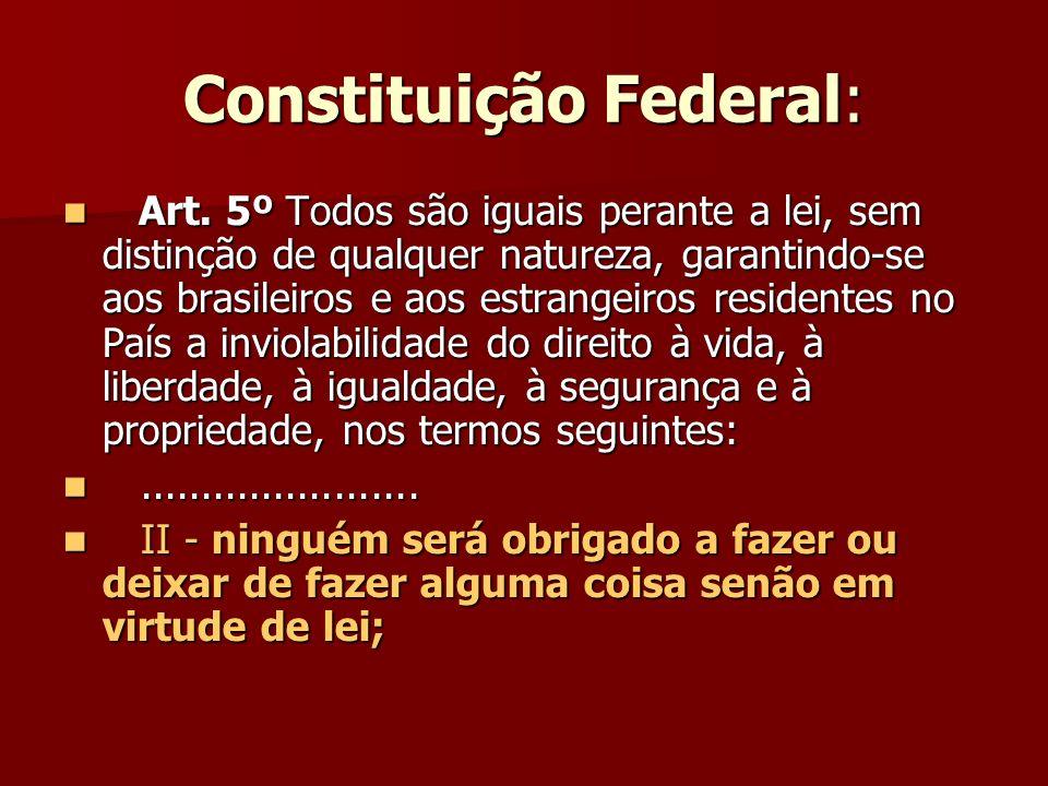 Constituição Federal: Art. 5º Todos são iguais perante a lei, sem distinção de qualquer natureza, garantindo-se aos brasileiros e aos estrangeiros res