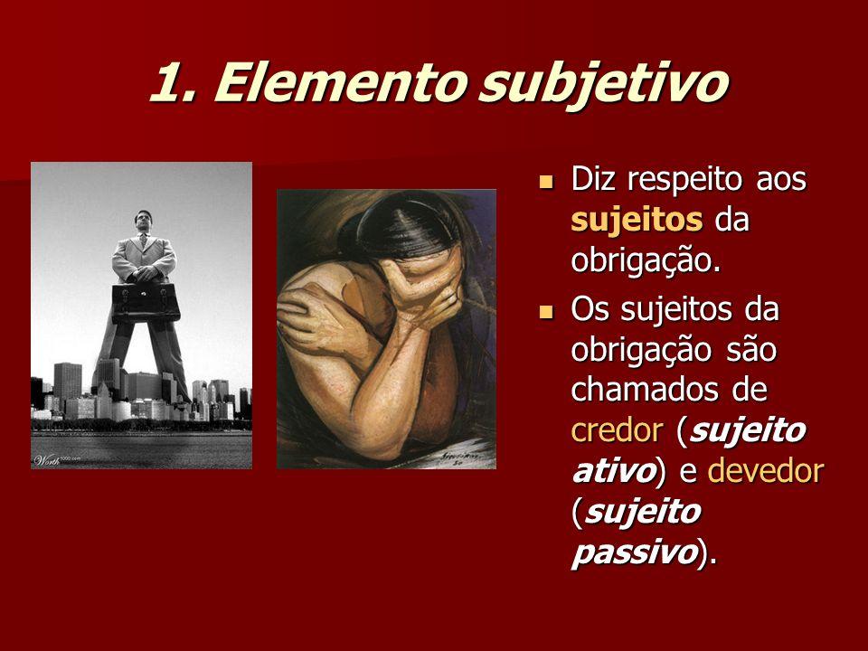 1. Elemento subjetivo Diz respeito aos sujeitos da obrigação. Diz respeito aos sujeitos da obrigação. Os sujeitos da obrigação são chamados de credor