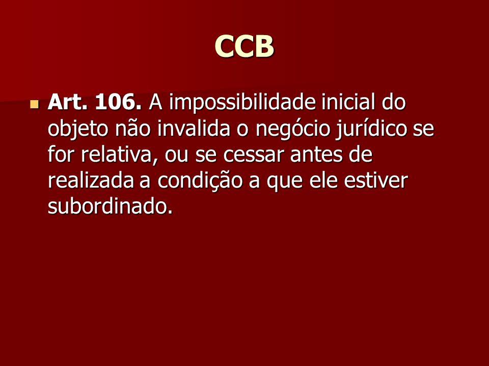 CCB Art. 106. A impossibilidade inicial do objeto não invalida o negócio jurídico se for relativa, ou se cessar antes de realizada a condição a que el