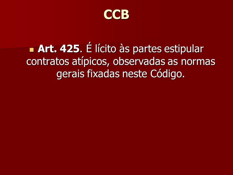 CCB Art. 425. É lícito às partes estipular contratos atípicos, observadas as normas gerais fixadas neste Código. Art. 425. É lícito às partes estipula