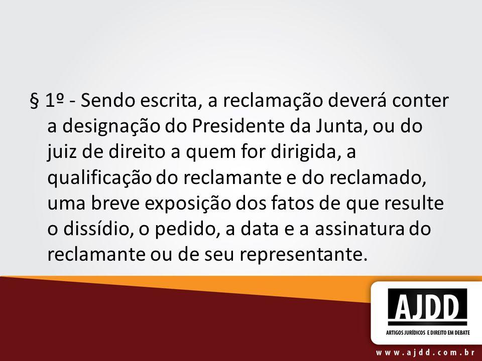 § 1º - Sendo escrita, a reclamação deverá conter a designação do Presidente da Junta, ou do juiz de direito a quem for dirigida, a qualificação do rec