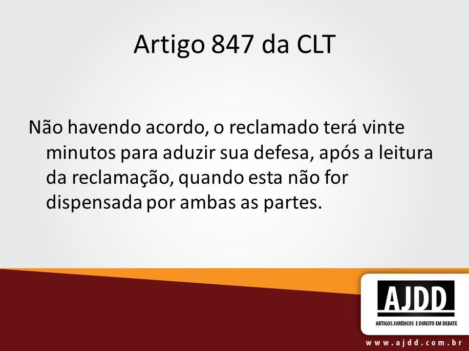 Artigo 847 da CLT Não havendo acordo, o reclamado terá vinte minutos para aduzir sua defesa, após a leitura da reclamação, quando esta não for dispens