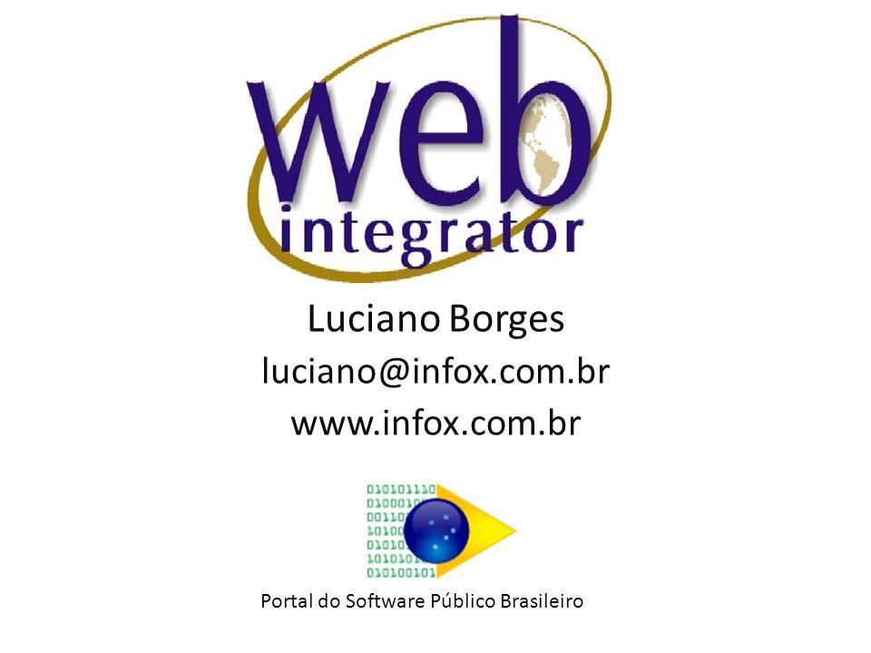 Luciano Borges luciano@infox.com.br www.infox.com.br Portal do Software Público Brasileiro