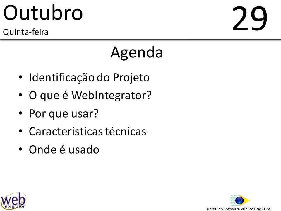 Agenda Identificação do Projeto O que é WebIntegrator? Por que usar? Características técnicas Onde é usado 29 Outubro Quinta-feira