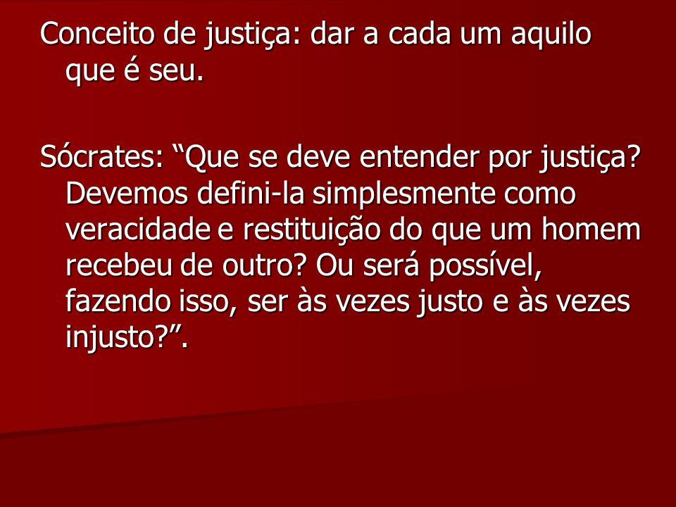 Conceito de justiça: dar a cada um aquilo que é seu.